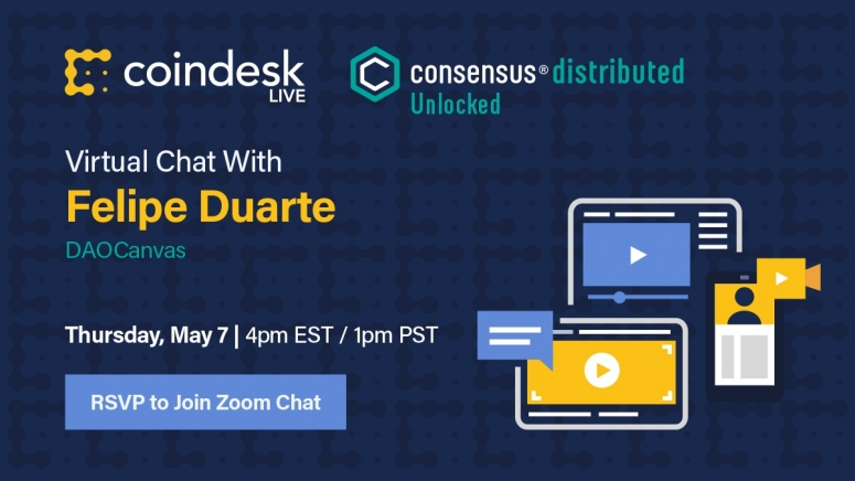 CoinDesk Live: Lockdown Edition continues its popular twice-weekly virtual chats via Zoom and Twitter, giving you a preview of what's to come at Consensus: Distributed, our first fully virtual - and fully free - big-tent conference May 11-15.   Register to join our seventh and final session Thursday, May 7, with speaker Felipe Duarte from DAOCanvas to show you how to roll your own DAO, hosted by Consensus organizer Bailey Reutzel. Zoom participants can ask questions directly to our guests.