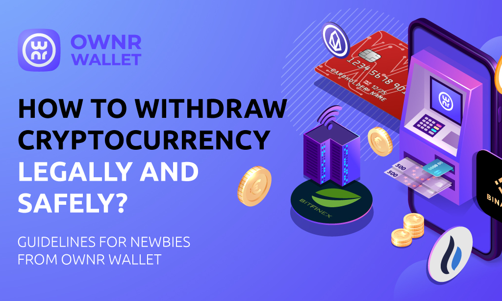 How to Withdraw Cryptocurrency Legally and Safely?